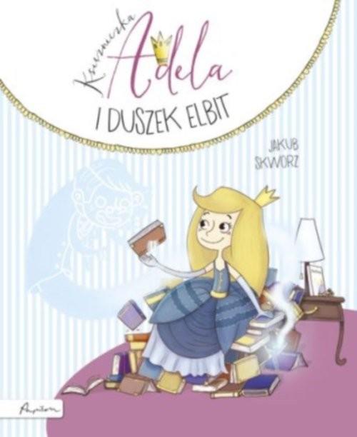 okładka Księżniczka Adela i duszek Elbit, Książka | Skworz Jakub