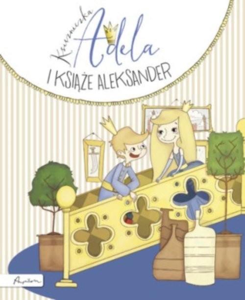 okładka Księżniczka Adela i książę Aleksander, Książka | Skworz Jakub