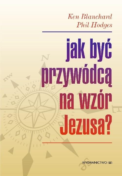 okładka Jak być przywódcą na wzór Jezusa?, Książka | Ken Blanchard, Hodges Phil