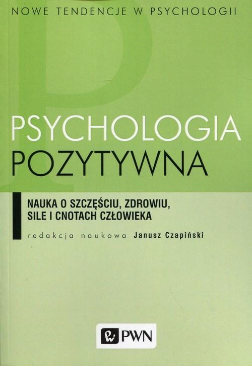 okładka Psychologia pozytywna Nauka o szczęściu, zdrowiu, sile i cnotach człowieka, Książka |