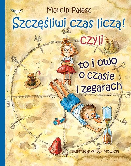 okładka Szczęśliwi liczą czas czyli to i owo o zegarach, Książka | Pałasz Marcin