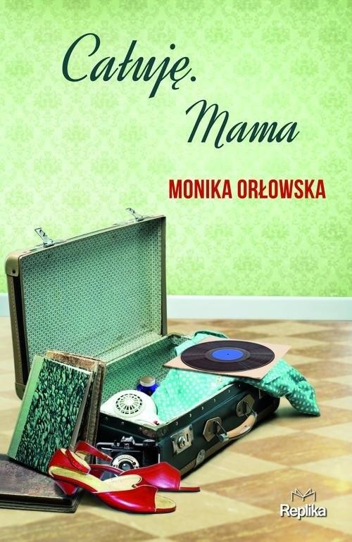 okładka Całuję Mama, Książka | Orłowska Monika