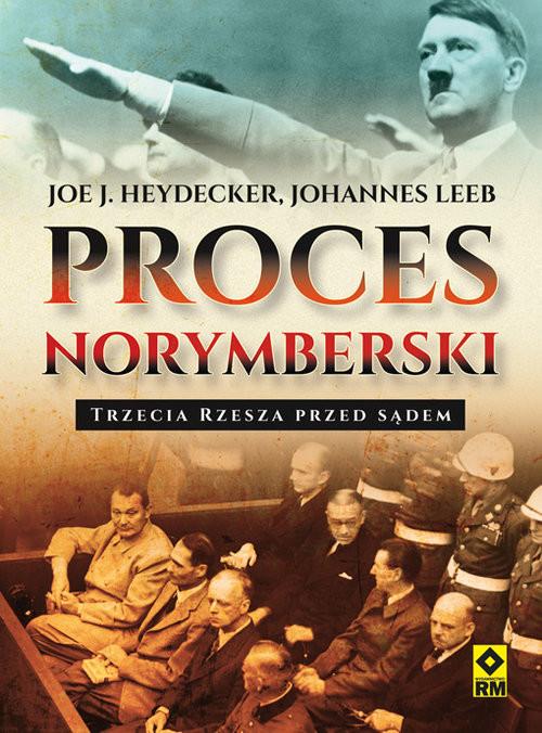 okładka Proces norymberski Trzecia Rzesza przed sądem, Książka | Joe J. Heydecker, Johannes Leeb