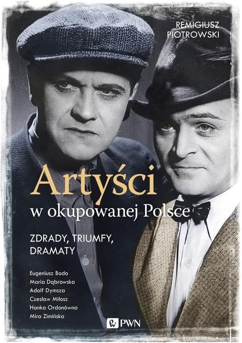 okładka Artyści w okupowanej Polsce Zdrady, triumfy, dramaty., Książka | Piotrowski Remigiusz