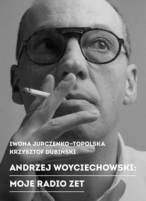 okładka Andrzej Woyciechowski Moje radio zet, Książka | Iwona Jurczenko-Topolska, Krzysztof Dubiński