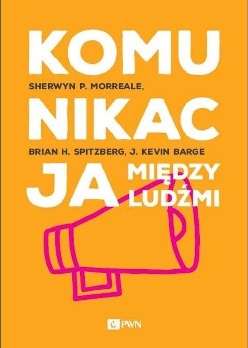 okładka Komunikacja między ludźmi, Książka | Shewryn P Morreale, Brian H. Spitzberg, Barge