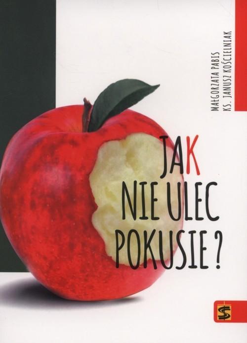 okładka Jak nie ulec pokusie, Książka | Małgorzata Pabis, Janusz Kościelniak