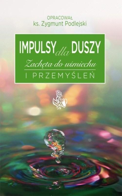 okładka Impulsy dla duszy Zachęta do uśmiechu i przemyśleń, Książka | Zygmunt  Podlejski