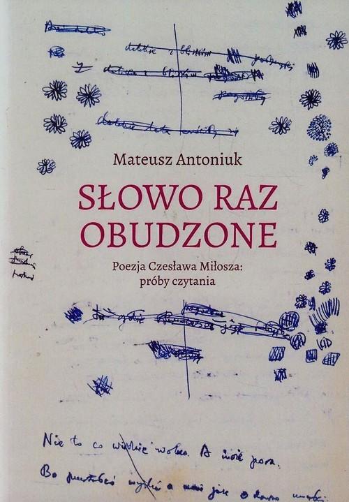 okładka Słowo raz obudzone Poezja Czesława Miłosza próby czytania, Książka | Antoniuk Mateusz
