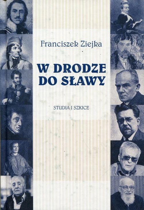 okładka W drodze do sławy Studia i szkice, Książka | Ziejka Franciszek