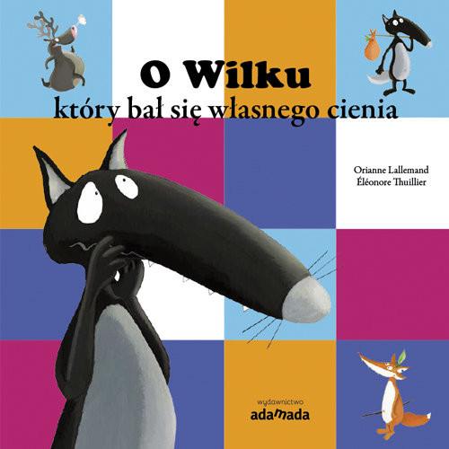 okładka O Wilku który bał się własnego cieniaksiążka      Lallemand Orianne