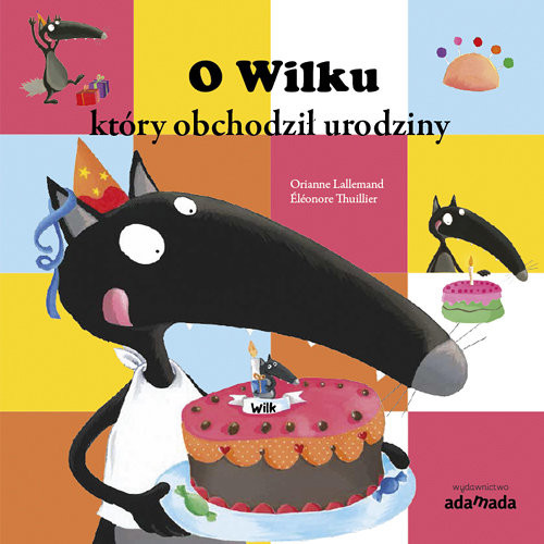 okładka O Wilku który obchodził urodziny z serii: Przygody Wilka, Książka | Lallemand Orianne