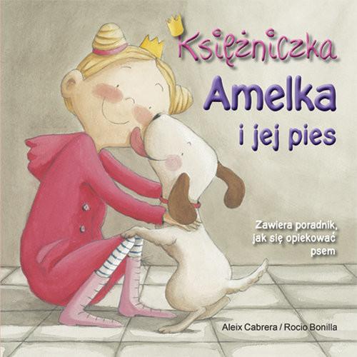 okładka Księżniczka Amelka i jej pies, Książka | Cabrera Aleix