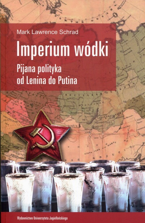 okładka Imperium wódki Pijana polityka od Lenina do Putina, Książka | Mark Lawrence Schrad