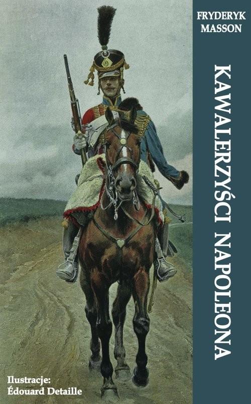 okładka Kawalerzyści Napoleona, Książka | Masson Fryderyk