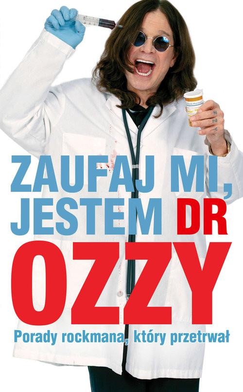 okładka Zaufaj mi jestem dr Ozzy Porady rockmana który przetrwał, Książka | Osbourne Ozzy