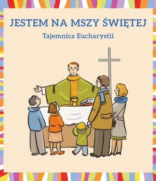 okładka Jestem na Mszy Świętej Tajemnica Eucharystii, Książka | Dudek Małgorzata