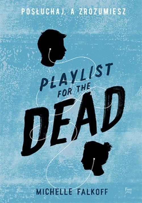 okładka Playlist for the Dead Posłuchaj, a zrozumiesz, Książka | Falkoff Michelle