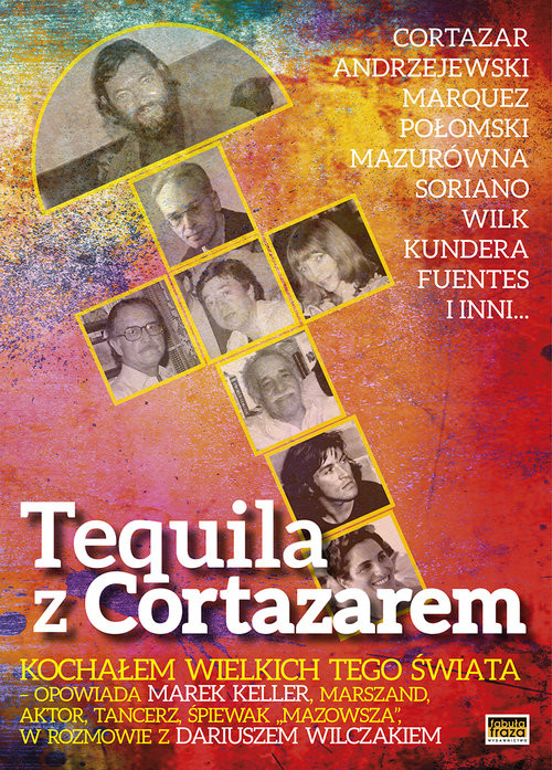 okładka Tequila z Cortazarem Kochałem wielkich tego świata, Książka | Wilczak Dariusz
