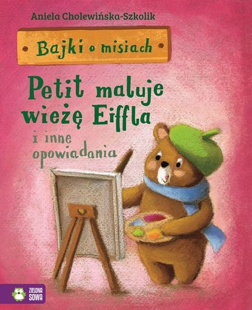 okładka Bajki o misiach Część 4 Petit maluje wieżę Eiffla i inne opowiadania, Książka | Cholewińska-Szkolik Aniela