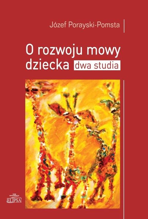 okładka O rozwoju mowy dziecka Dwa studia, Książka | Porayski-Pomsta Józef