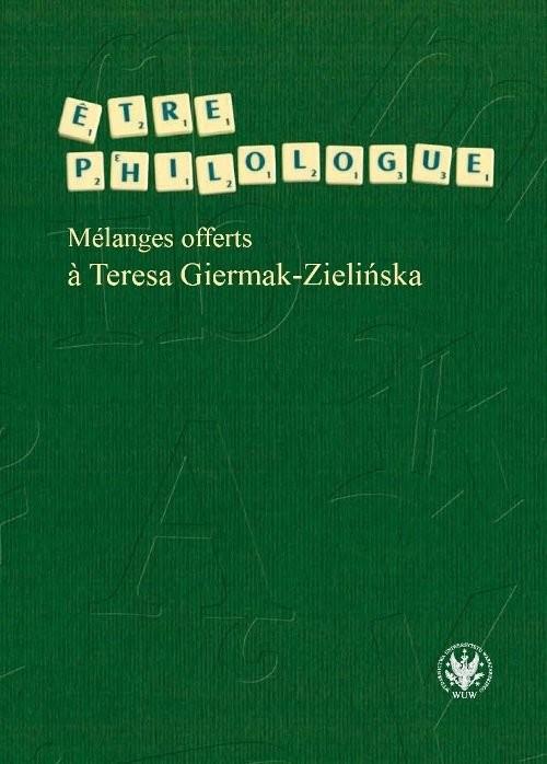 okładka Etre philologue. Mélanges offerts a Teresa Giermak-Zielińska, Książka |
