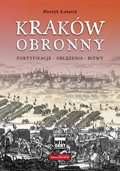 okładka Kraków obronny Fortyfikacje - oblężenia - bitwy, Książka   Łukasik Henryk
