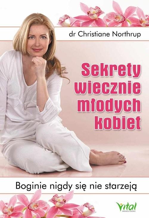 okładka Sekrety wiecznie młodych kobiet Boginie nigdy się nie starzeją, Książka | Northrup Christiane