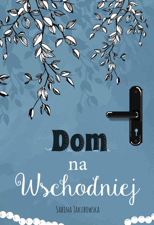 okładka Dom na Wschodniej, Książka | Jakubowska Sabina