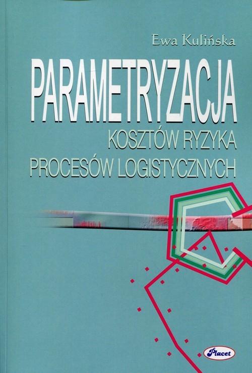 okładka Parametryzacja kosztów ryzyka procesów logistycznych, Książka | Ewa Kulińska