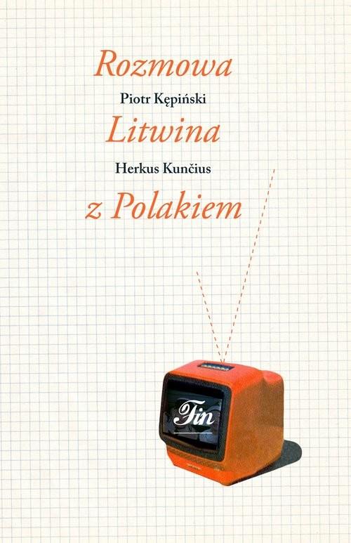 okładka Rozmowa Litwina z Polakiem, Książka   Piotr Kępiński, Herkus  Kuncius