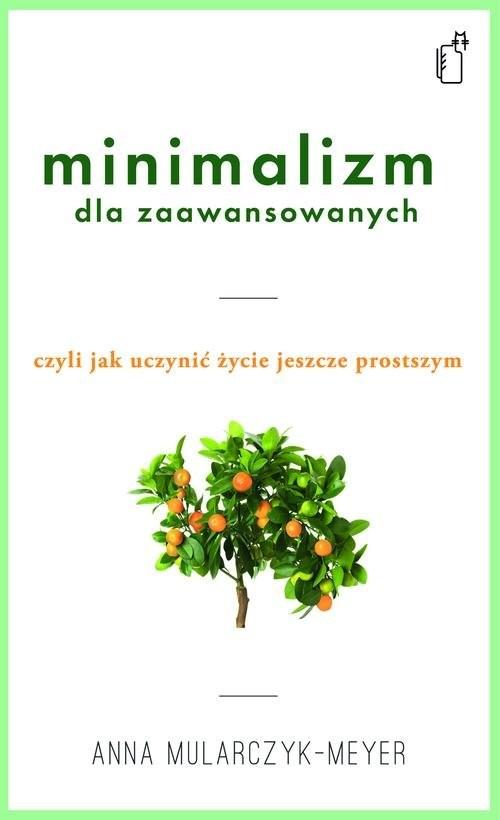 okładka Minimalizm dla zaawansowanych, Książka | Mularczyk-Meyer Anna