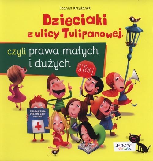 okładka Dzieciaki z ulicy Tulipanowej czyli Prawa Małych i Duzych, Książka | Joanna  Krzyżanek