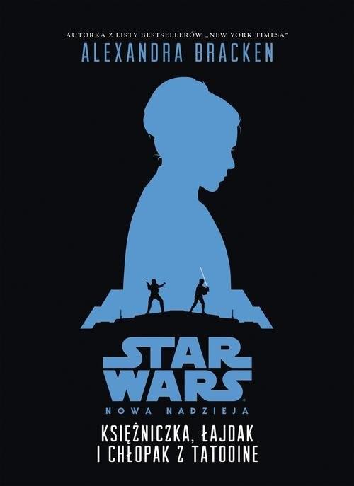 okładka Star Wars Księżniczka, łajdak i chłopak z Tatooine, Książka | Alexandra Bracken