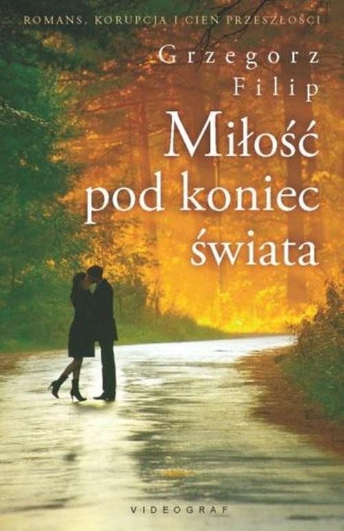 okładka Miłość pod koniec świata, Książka | Filip Grzegorz