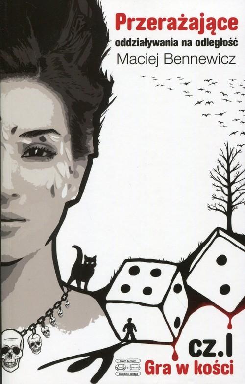 okładka Przerażające oddziaływania na odległość Część 1 Gra w kości, Książka | Maciej Bennewicz