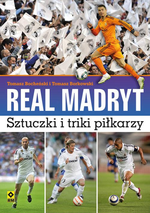 okładka Real Madryt Sztuczki i triki piłkarzy, Książka | Tomasz Bocheński, Tomasz Borkowski