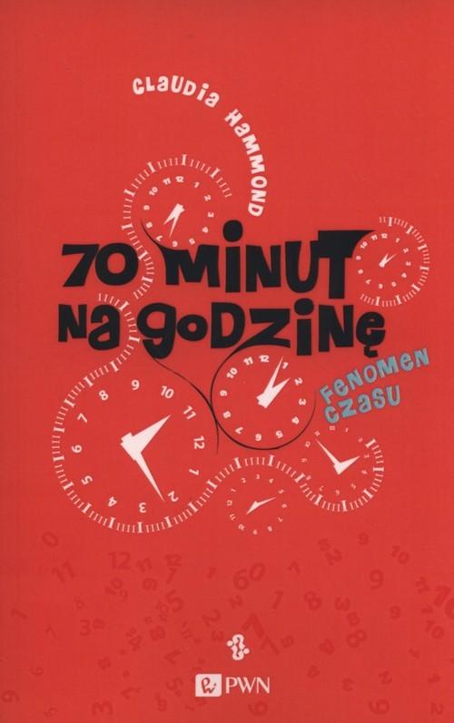 okładka 70 minut na godzinę Fenomen czasu, Książka | Hammond Claudia