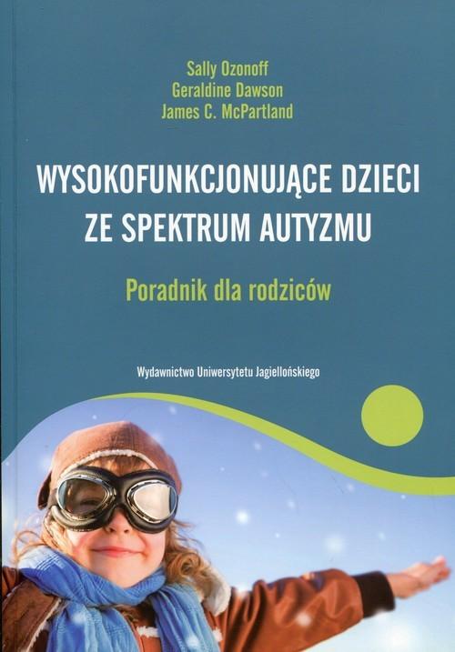 okładka Wysokofunkcjonujące dzieci ze spektrum autyzmu Poradnik dla rodziców, Książka | Sally Ozonoff, Geraldine Dawson, J McPartland