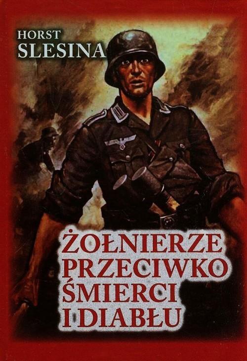 okładka Żołnierze przeciwko śmierci i diabłu, Książka   Slesina Horst