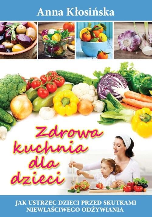 okładka Zdrowa kuchnia dla dzieci, Książka | Kłosińska Anna