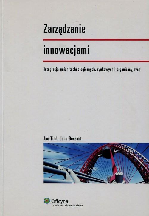 okładka Zarządzanie innowacjami Integracja zmian technologicznych, rynkowych i organizacyjnych, Książka   Joe Tidd, John Bessant
