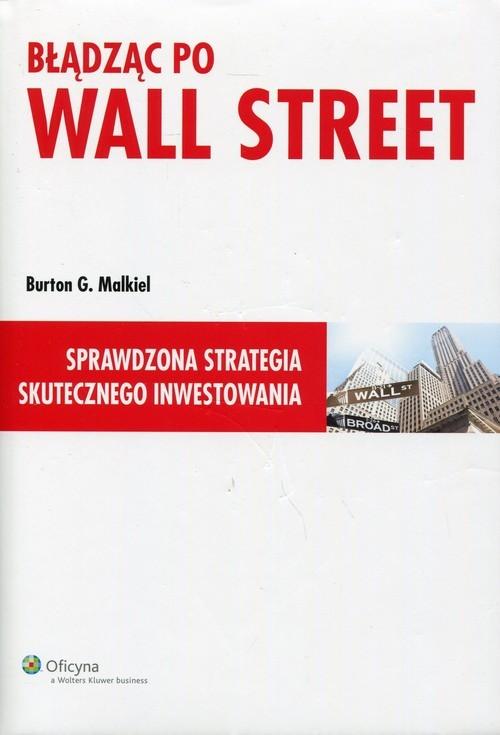 okładka Błądząc po Wall Street Sprawdzona strategia skutecznego inwestowania, Książka | G. Malkiel Burton