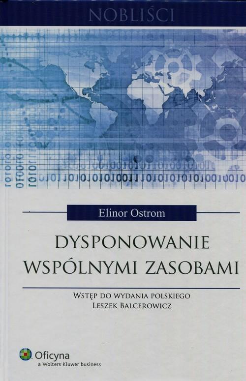 okładka Dysponowanie wspólnymi zasobami, Książka | Elinor Ostrom, Leszek Balcerowicz