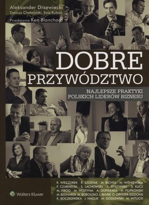 okładka Dobre przywództwo Najlepsze praktyki polskich liderów biznesu, Książka | Ken Blanchard, Dariusz Chełmiński, Drzewiecki