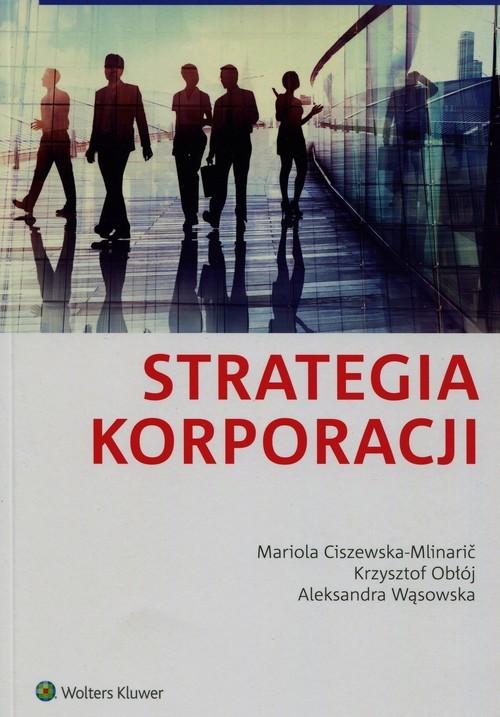 okładka Strategia korporacji, Książka | Mariola Ciszewska-Mlinaric, Krzysztof Obłój, Praca Zbiorowa