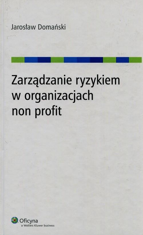 okładka Zarządzanie ryzykiem w organizacjach non profit, Książka | Domański Jarosław