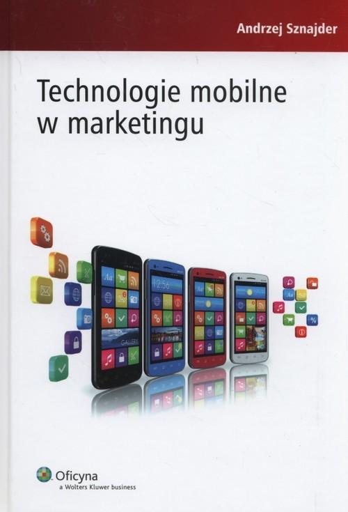okładka Technologie mobilne w marketingu, Książka   Sznajder Andrzej