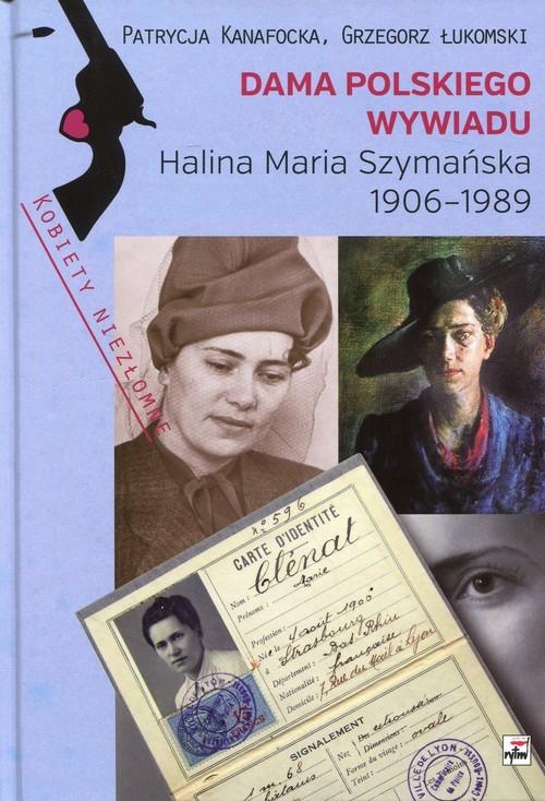 okładka Dama polskiego wywiadu Halina Maria Szymańska 1906-1989, Książka | Patrycja Kanafocka, Grzegorz  Łukomski