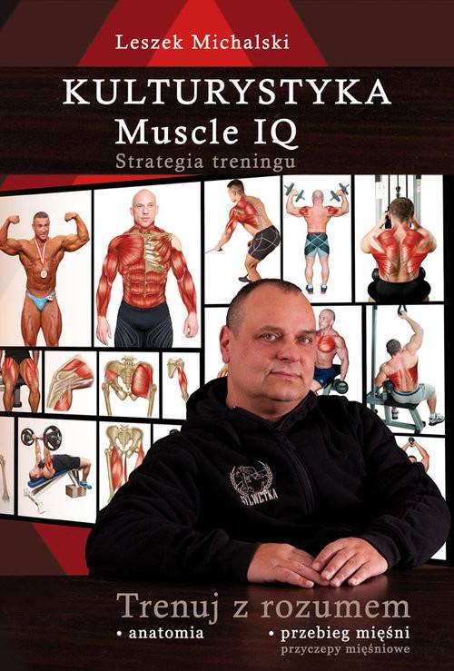 okładka Kulturystyka Muscle IQ Strategia treningu. Trenuj z rozumem, Książka | Michalski Leszek